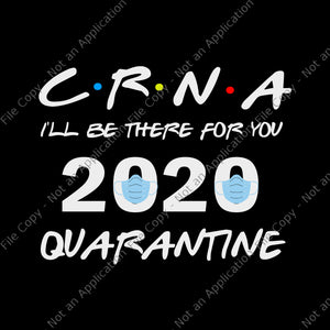 Crna i'll be there for you 2020 quarantine svg, crna i'll be there for you 2020 quarantine png, crna i'll be there for you 2020 quarantine , nurse 2020 svg, nurse 2020 file
