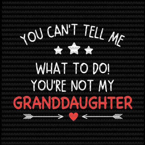 You Can't Tell Me What To Do Svg, You're Not My Granddaughter svg, Funny Granddaughter Quote svg , Quote Svg