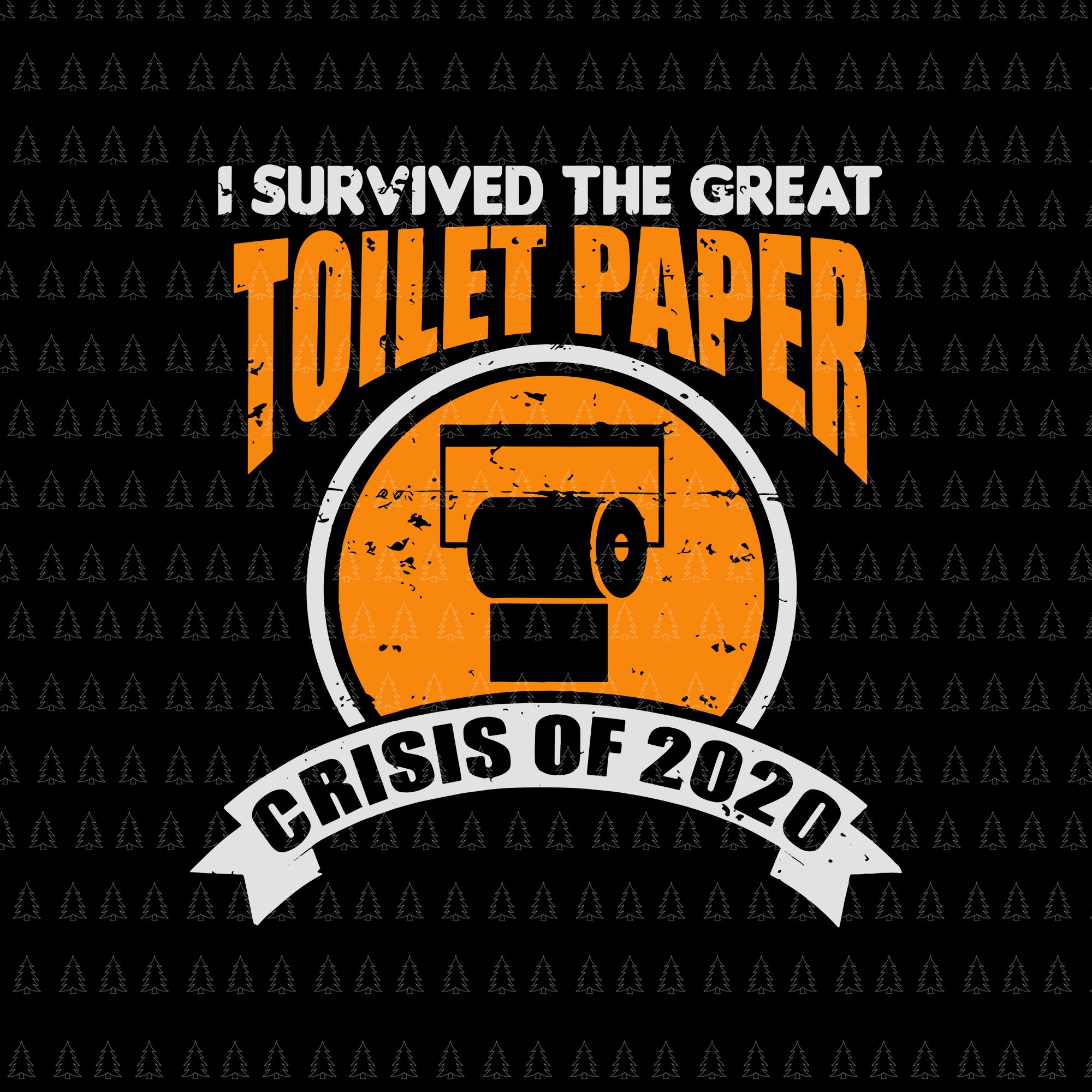 I survived the great toilet paper crisis of 2020 svg, i survived the great toilet paper crisis of 2020, social distancin svg, png, eps, dxf file