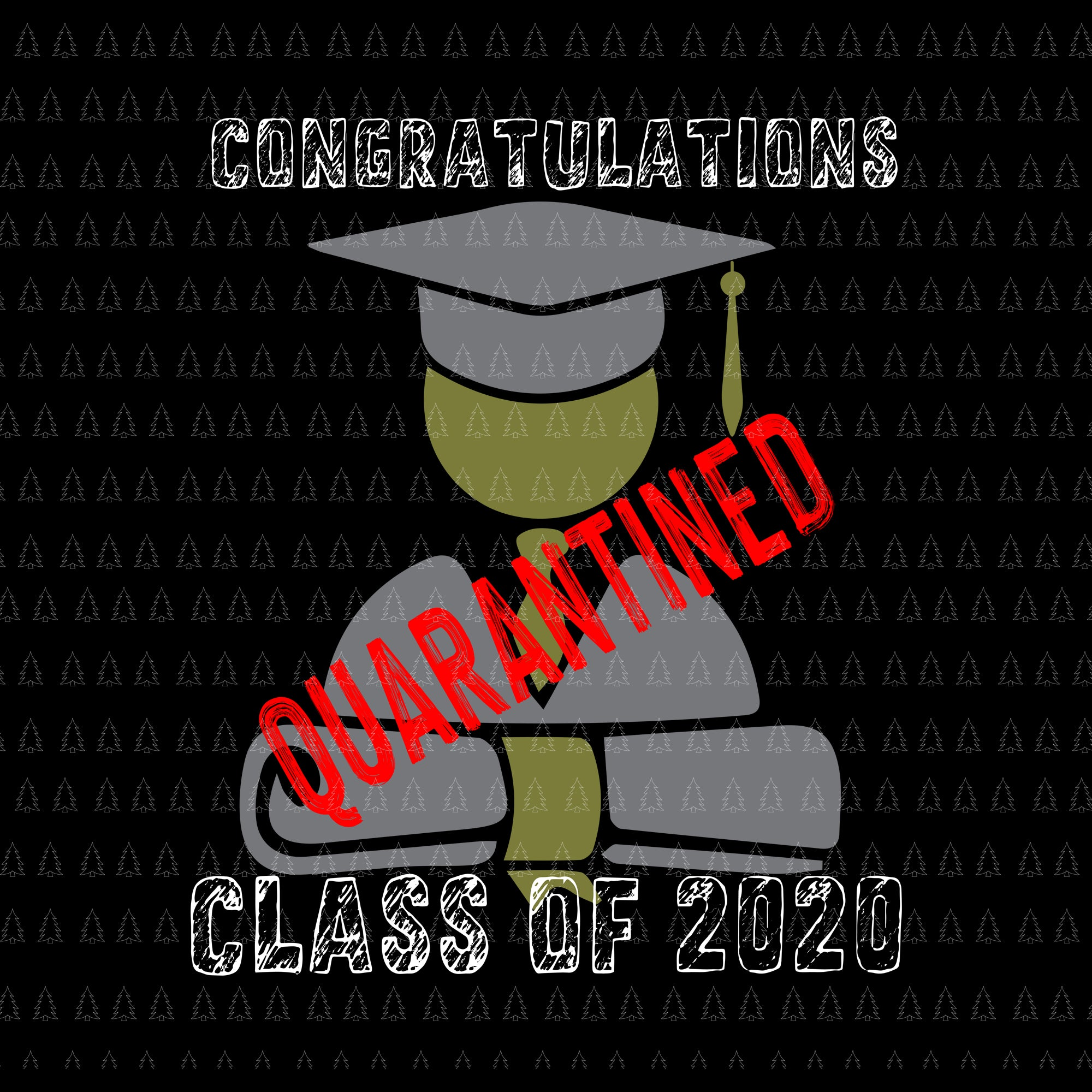 Congratulations quarantined class of 2020 svg, congratulations quarantined class of 2020, graduating class in quarantine