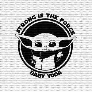 Strong is the force, Baby on board, Baby yoda svg, baby yoda vector, baby yoda digital file, star wars svg, star wars vector, The Mandalorian the child svg