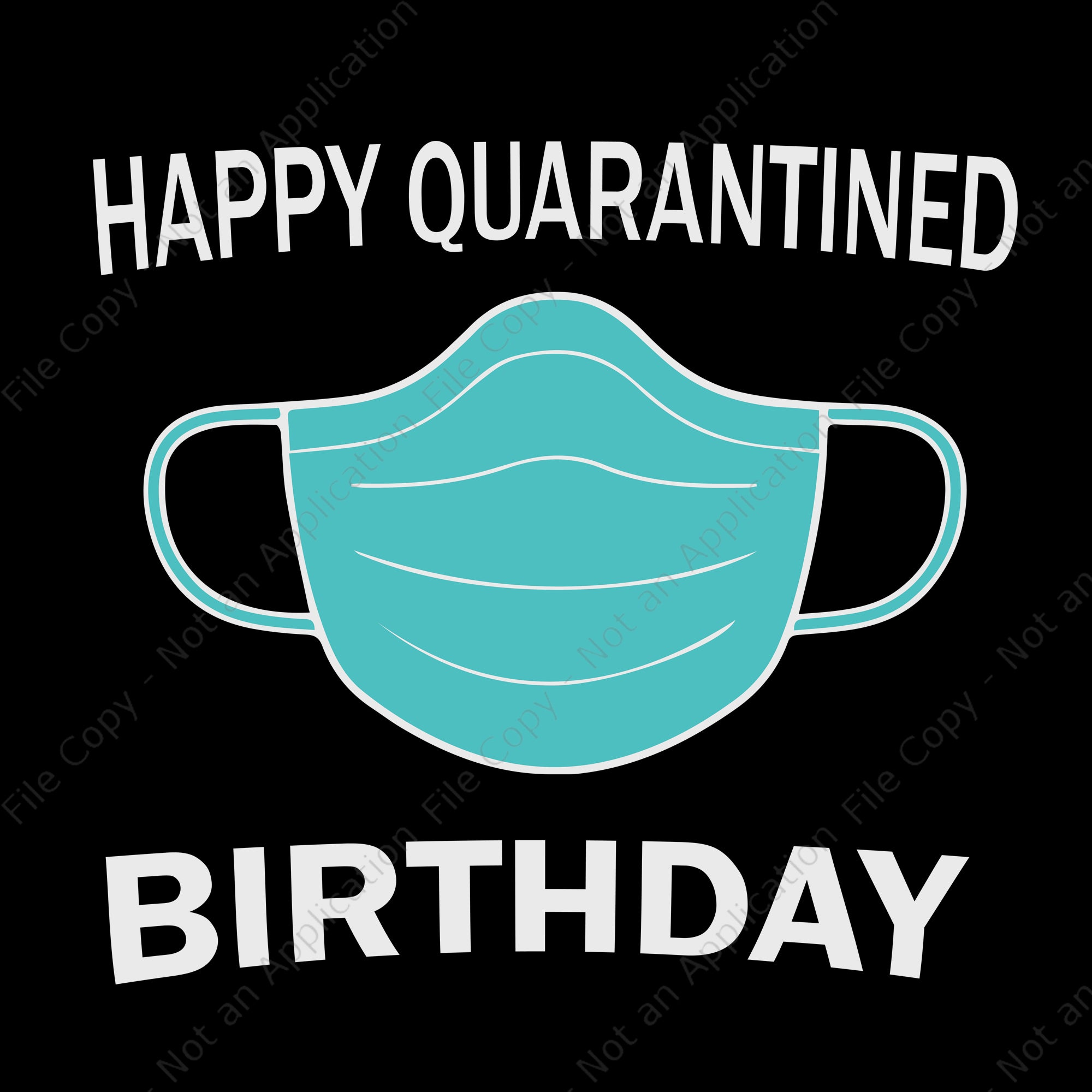 Happy quarantined birthday svg, happy quarantined birthday, happy quarantined birthday medical mask virus  png, eps, dxf, ai file
