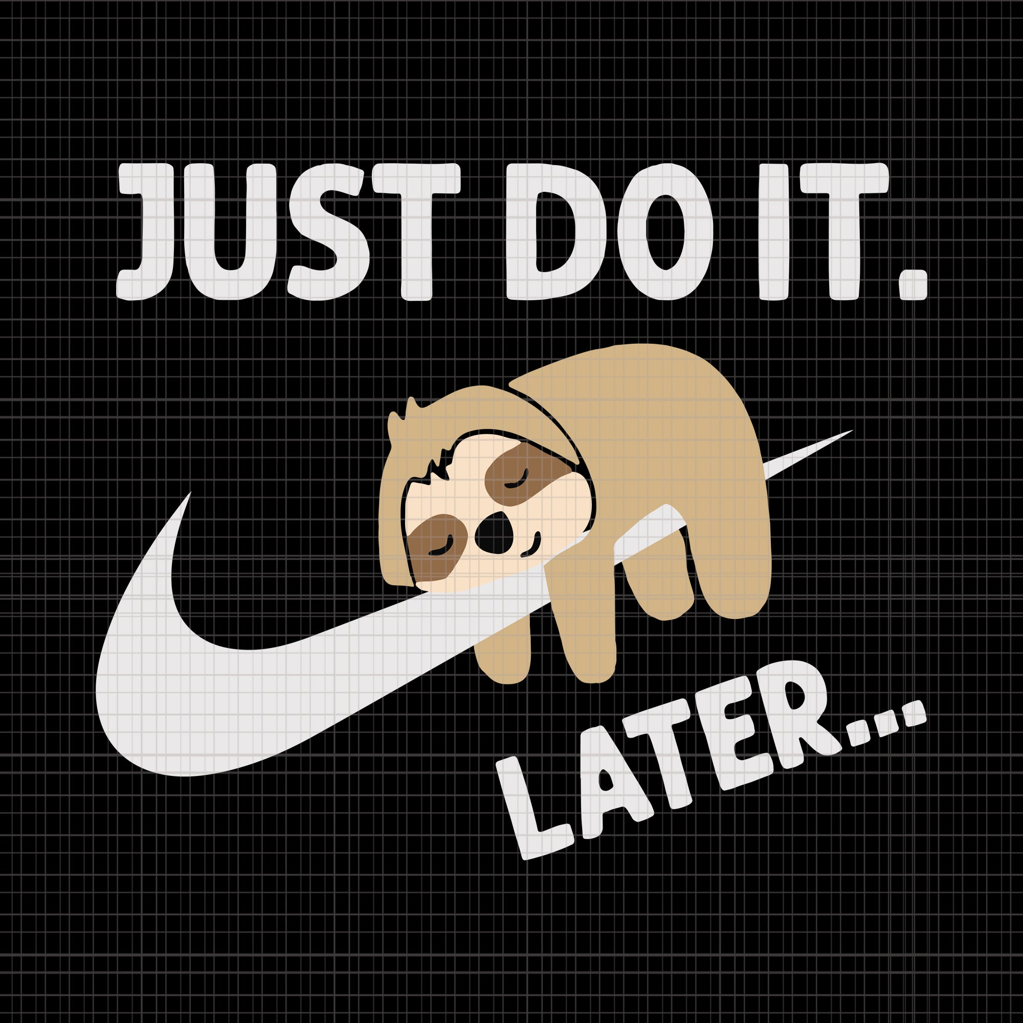 Just do it later Lazy Sloth, Lazy Sloth svg, Lazy Sloth png, Just do it later Lazy Sloth svg, Just do it later Lazy Sloth png, Just do it later Lazy Sloth