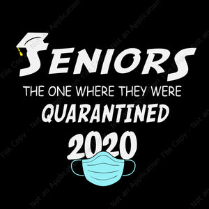 Seniors 2020 the one where they were quarantined png, seniors 2020 the one where they were quarantined, seniors 2020 svg, senior 2020 png, eps, dxf, file