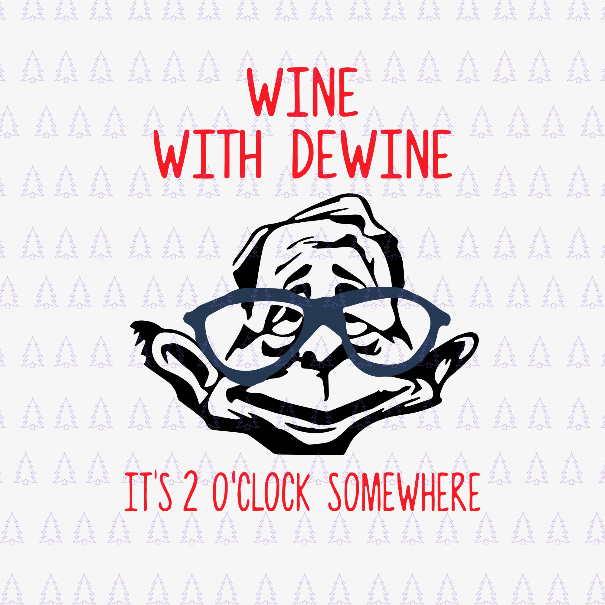 Wine with dewine it is 2 o clock somewhere svg, wine with dewine it is 2 o clock somewhere, wine with dewine it is 2 o clock somewhere png, eps, dxf, svg file
