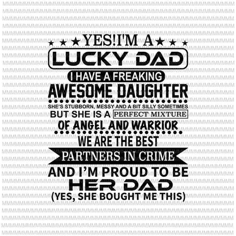 Yes I'm a lucky dad I have a freaking awesome daughter svg, Lucky Dad svg, Quote father's svg