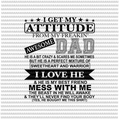 I Get My Attitude From My Freaking Awesome Dad Svg, Funny Quote Dad svg, Dad Shirt Svg