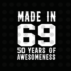 Made in 69 50 years of awesomeness svg, 50 years svg, 1969 svg, 1969 years, eps, dxf, svg, png file
