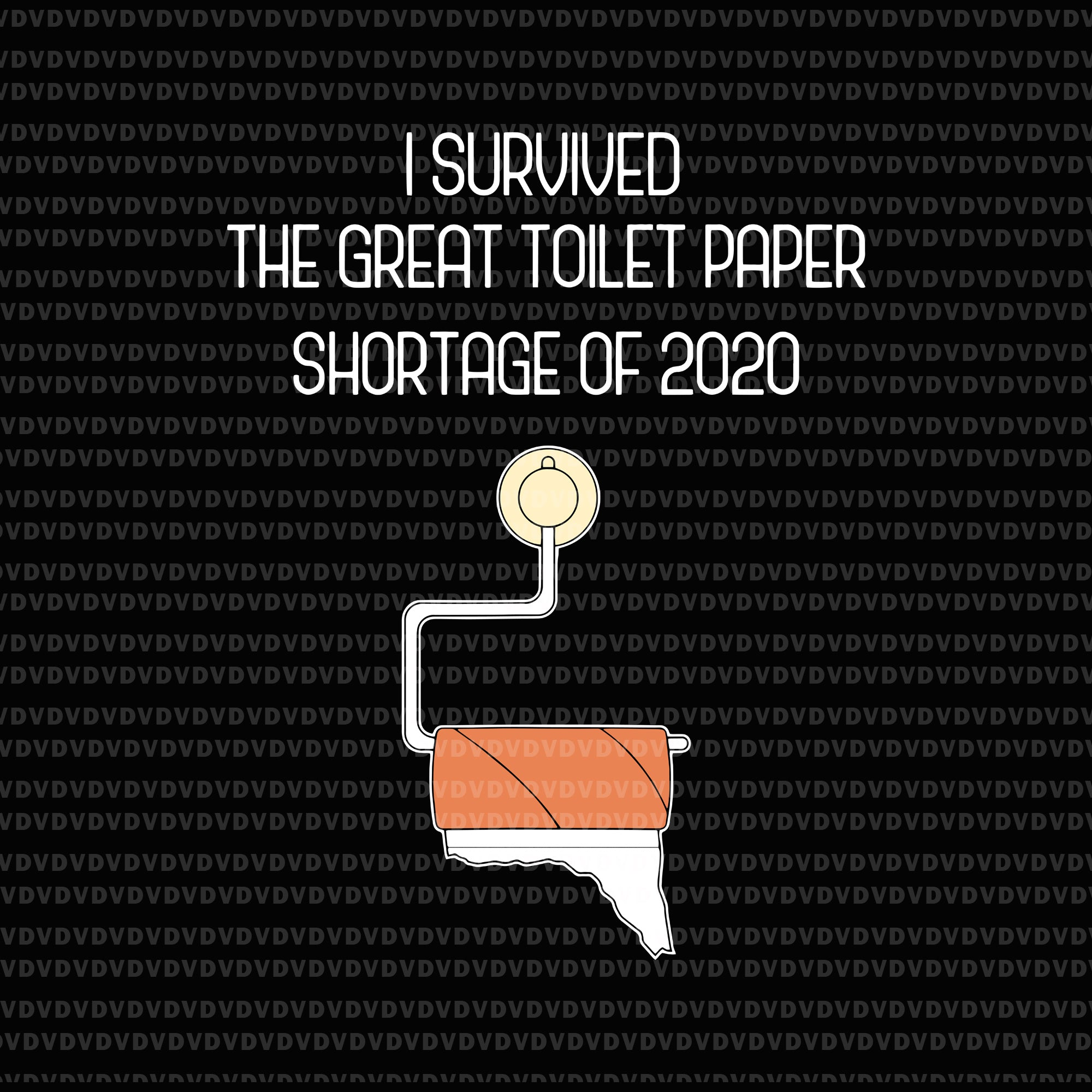 I survived the great toilet paper shortage of 2020 svg, i survived the great toilet paper shortage of 2020 virus flu svg, png, eps, dxf file