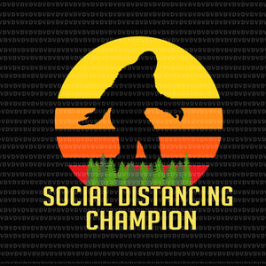 Social Distancing Champion  SVG, Social Distancing Champion, Social Distancing Champion Funny Bigfoot SVG, PNG, EPS, DXF file