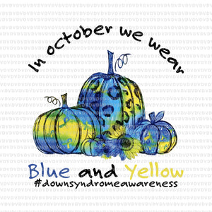 In october we wear blue and yellow png, In october we wear blue and yellow, down syndrome awareness, inoctober png, halloween vector