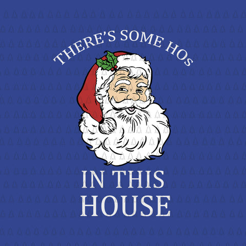There's Some Hos In this House Funny Christmas Santa Claus, There's Some Hos In this House SVG, There's Some Hos In this House, There's Some Hos In this House Christmas, Christmas Santa, Santa Claus vector, eps, dxf, png file