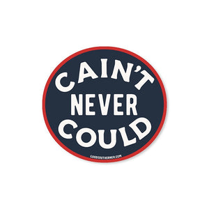 Cain't Never Could Sticker