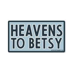 Heavens to Betsy Sticker