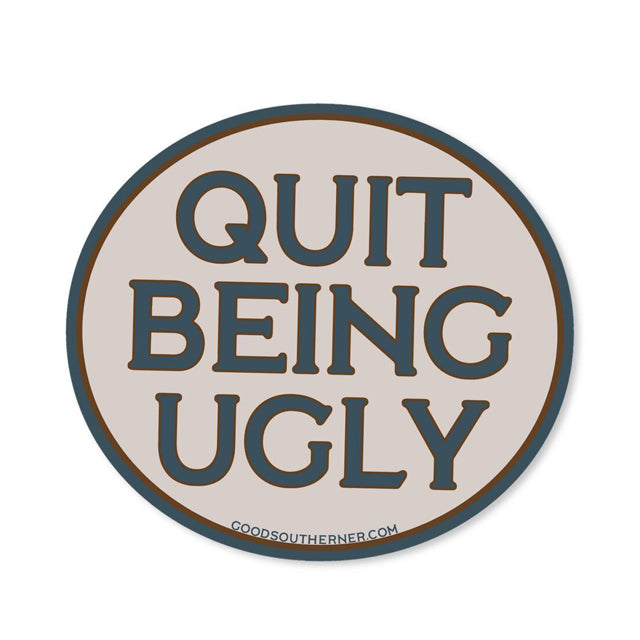 Quit Being Ugly Sticker