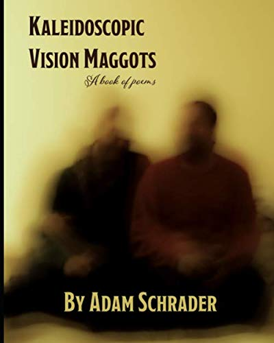 Kaleidoscopic Vision Maggots: A book of poems