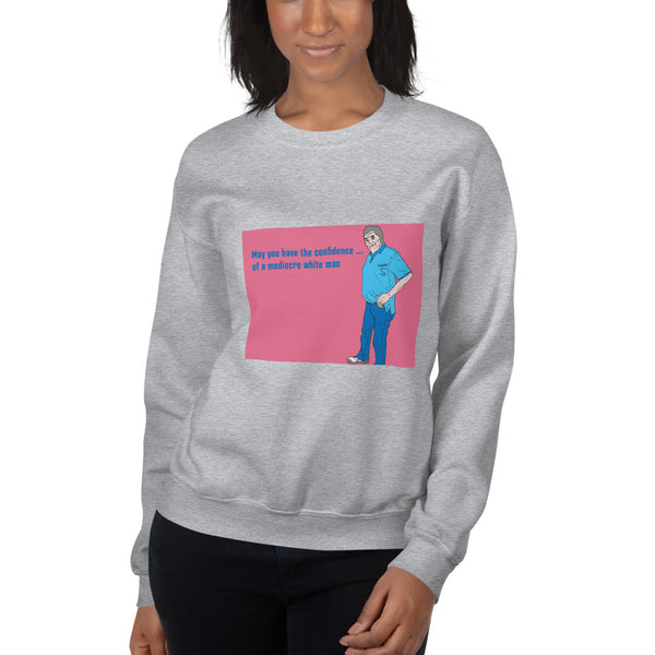 Confidence of a Mediocre White Man sweatshirt by brainbat