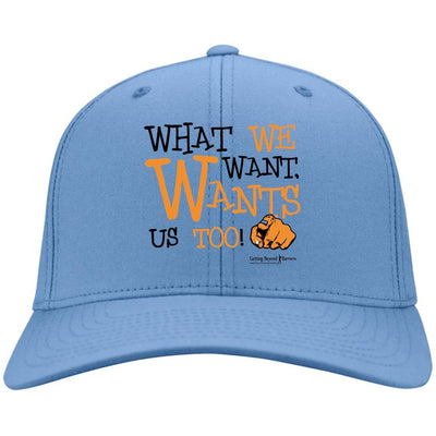 CP80 Twill Cap-What We Want Wants Us Too! - GBB Inspirations
