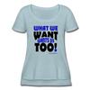 Women's Festival Scoop Neck T-Shirt-What We Want Wants Us Too! 1 - stonewash denim