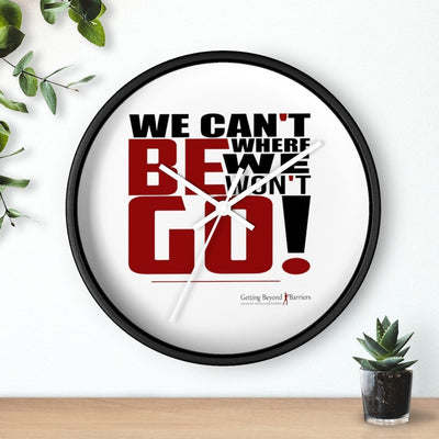 Wall clock-We Can't Be Where We Won't Go! - GBB Inspirations