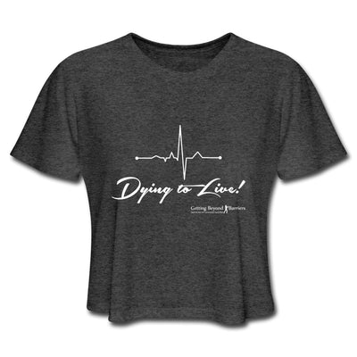 Women's Cropped T-Shirt-Dying To Live! - GBB Inspirations