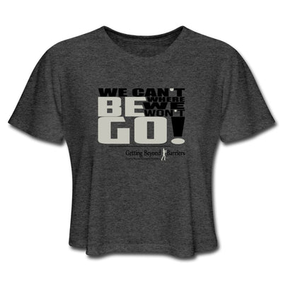 Women's Cropped T-Shirt-We Cant Be Where We Won't Go! - GBB Inspirations