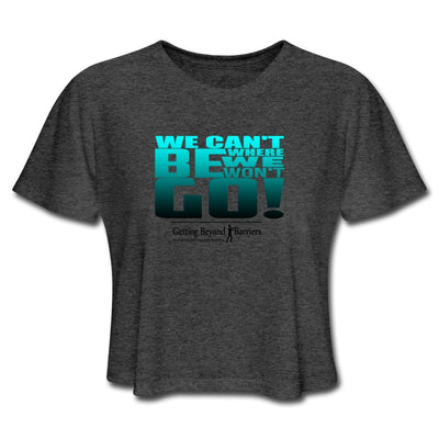 Women's Cropped T-Shirt-We Cant Be Where We Won't Go! Green/Blk - GBB Inspirations