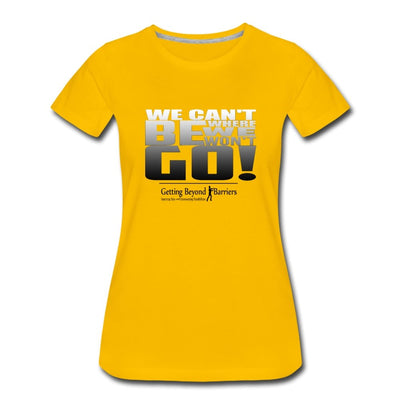 Women's Premium T-Shirt-We Can't Be Where We Won't Go - GBB Inspirations