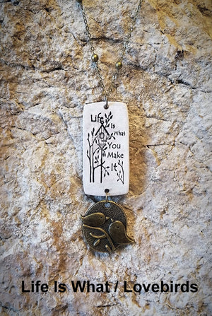 Life Is What You Make It Pendant