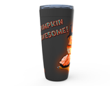 """PUMPKIN AWESOME!"" 20oz HOT OR COLD STAINLESS STEEL TRAVEL TUMBLER MUGS"