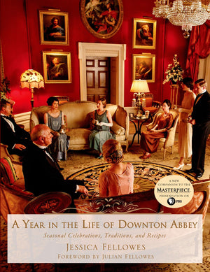 A Day in the Life of Downton Abbey: Seasonal Celebrations, Traditions and Recipes