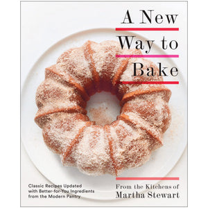 A New Way to Bake — by the Editors of Martha Stewart Living