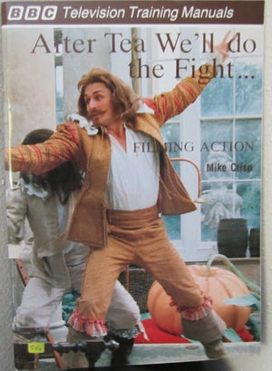 BBC Training Manuals: Filming Action - After Tea We'll Do the Fight