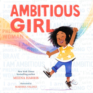 Ambitious Girl — By Meena Harris and Marissa Valdez