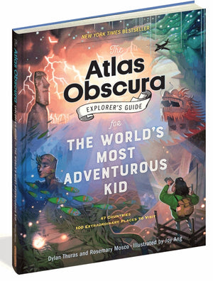 The Atlas Obscura Explorer's Guide for the World's Most Adventurous Kid — By Dylan Thuras, Rosemary Mosco, Illustrated by Joy Ang