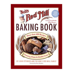 Bob's Red Mill Baking Book — John Ettinger and the Bob's Red Mill Family