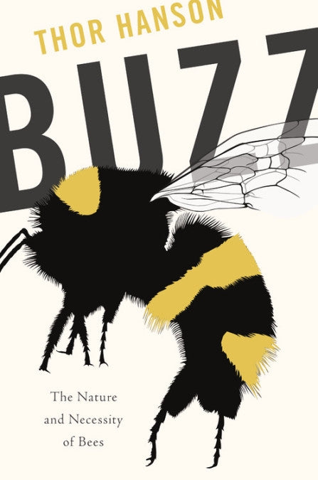 BUZZ: The Nature and Necessity of Bees — By Thor Hanson