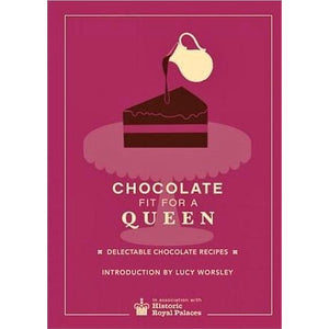 Chocolate Fit For A Queen: Delectable Chocolate Recipes