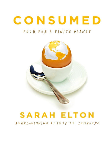 Consumed: Food For A Finite Planet — Sarah Elton