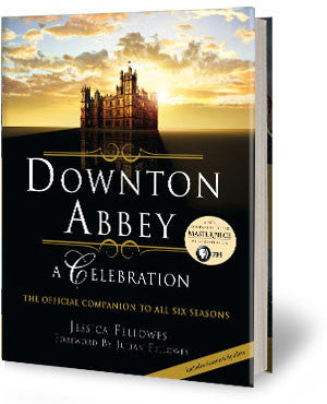 Downton Abbey - A Celebration: The Official Companion to All Six Seasons -- By Jessica Fellowes (Available in Hardback and EPUB eBook versions)
