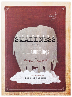 Enormous Smallness: A Story of E.E. Cummings — Written By Matthew Burgess, Illustrated By Kris di Giacomo