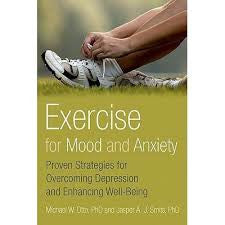 Exercise for Mood and Anxiety - Proven Strategies for Overcoming Depression and Enhancing Well-Being