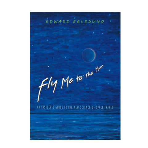 Fly Me to the Moon - The Inside Guide to the New Science of Space Travel