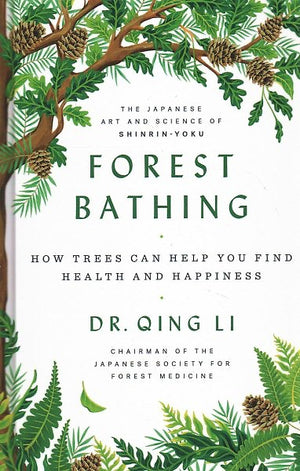 Forest Bathing: How Trees Can Help You Find Health and Happiness — By Dr. Quing Li