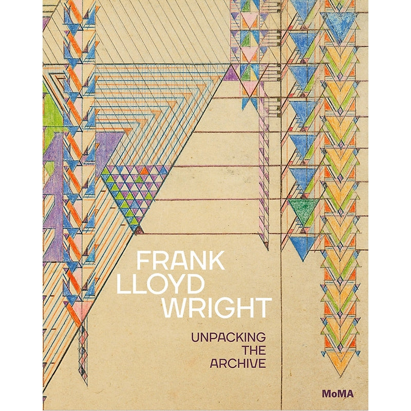 Frank Lloyd Wright: Unpacking the Archive — Museum of Modern Art