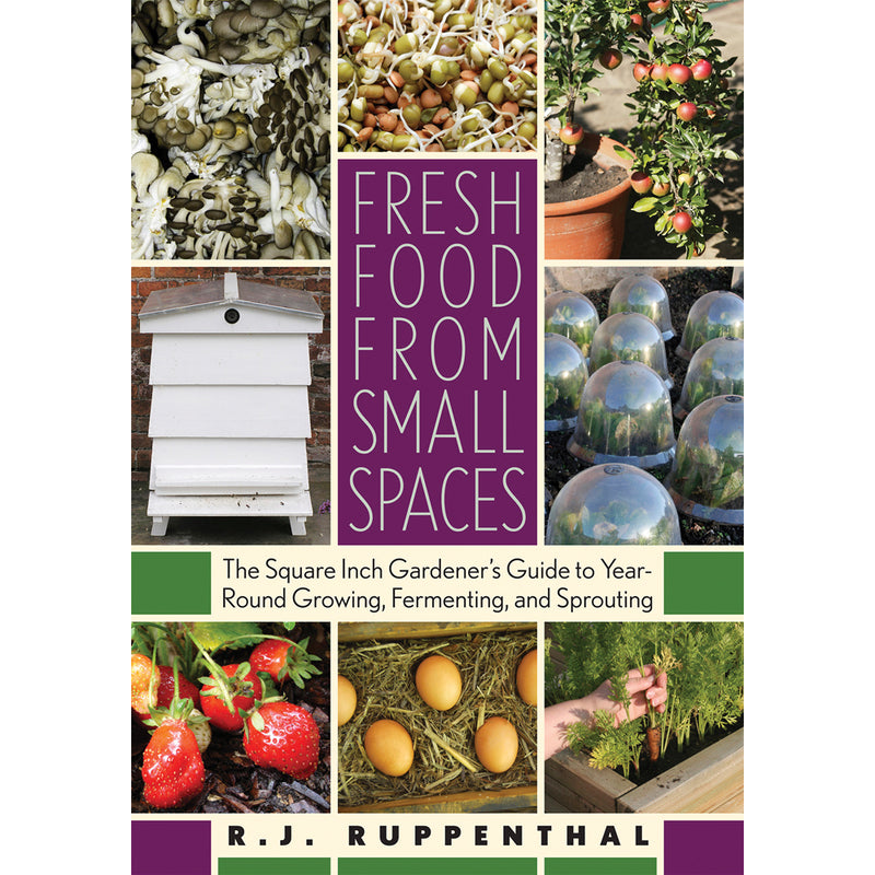 Fresh Food from Small Spaces: The Square Inch Gardener's Guide — by R.J. Ruppenthal