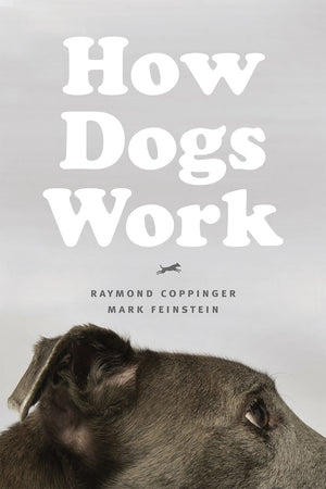 How Dogs Work -- Raymond Coppinger & Mark Feinstein