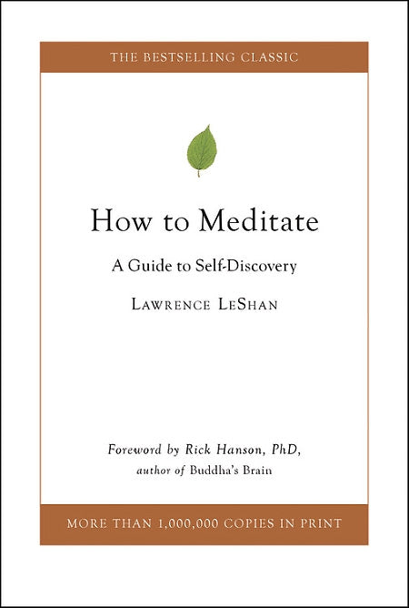 50th ANNIVERSARY HARD COVER EDITION — How To Meditate: A Guide to Self Discovery — BY Lawrence LeShan, Foreward by Rick Hanson