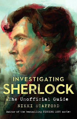 Investigating Sherlock: The Unofficial Guide — By Nikki Stafford