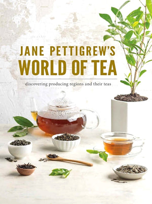 Jane Pettigrew's World of Tea: Discovering Producing Regions and Their Teas — By Jane Pettigrew